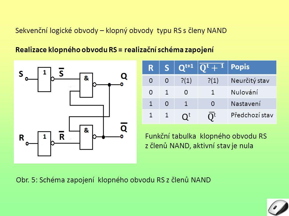 Sekvenční logické obvody – klopný obvody typu RS s členy NAND Realizace klopného obvodu RS = realizační schéma zapojení Obr. 5: Schéma zapojení klopné
