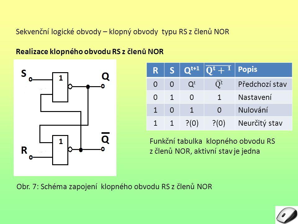 Sekvenční logické obvody – klopný obvody typu RS z členů NOR Realizace klopného obvodu RS z členů NOR Obr. 7: Schéma zapojení klopného obvodu RS z čle