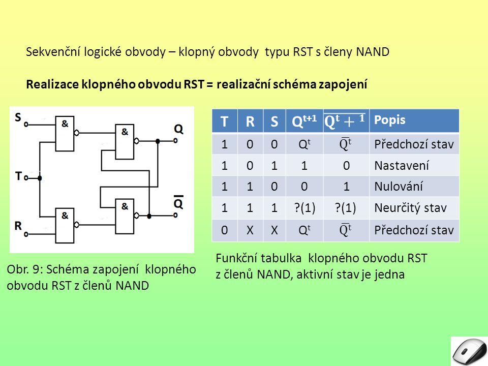 Sekvenční logické obvody – klopný obvody typu RST s členy NAND Realizace klopného obvodu RST = realizační schéma zapojení Obr.