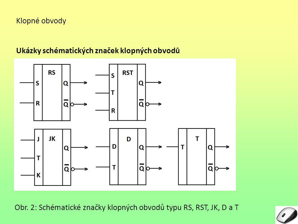 Klopné obvody Ukázky schématických značek klopných obvodů Obr. 2: Schématické značky klopných obvodů typu RS, RST, JK, D a T