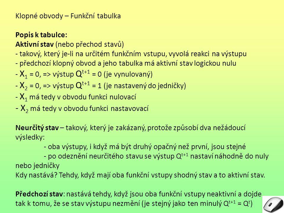 Klopné obvody – Funkční tabulka Popis k tabulce: Aktivní stav (nebo přechod stavů) - takový, který je-li na určitém funkčním vstupu, vyvolá reakci na