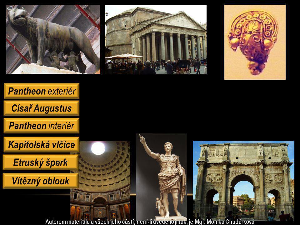 Pantheon exteriér Císař Augustus Pantheon interiér Kapitolská vlčice Vítězný oblouk Autorem materiálu a všech jeho částí, není-li uvedeno jinak, je Mg