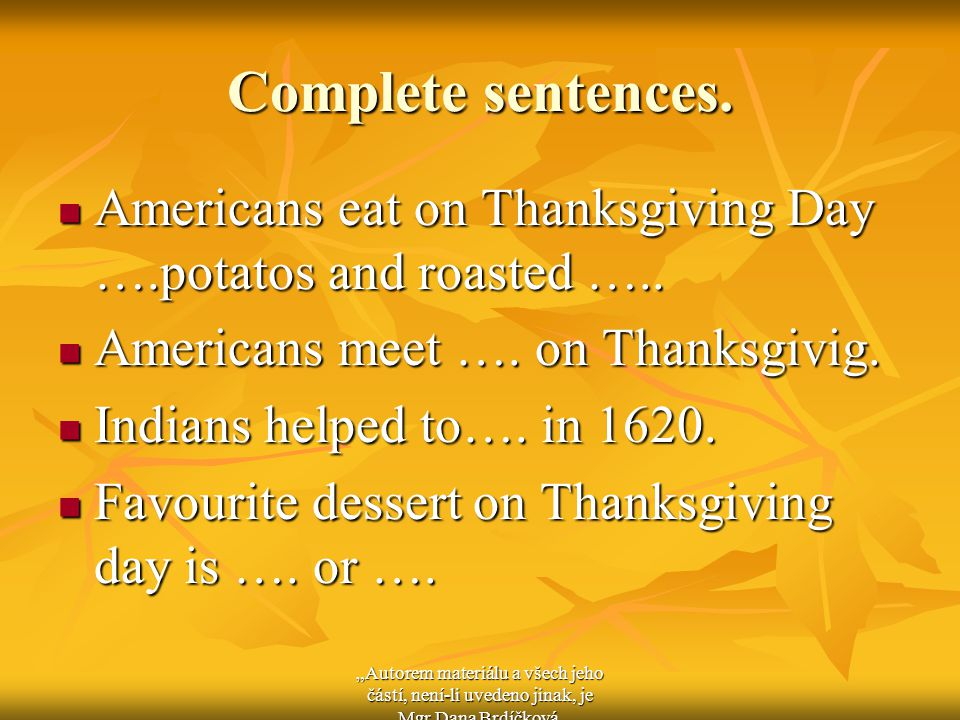 Complete sentences. Americans eat on Thanksgiving Day ….potatos and roasted …..