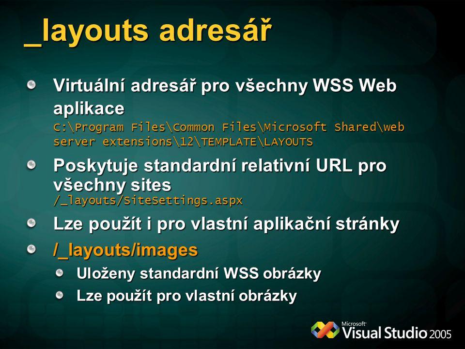 _layouts adresář Virtuální adresář pro všechny WSS Web aplikace C:\Program Files\Common Files\Microsoft Shared\web server extensions\12\TEMPLATE\LAYOU