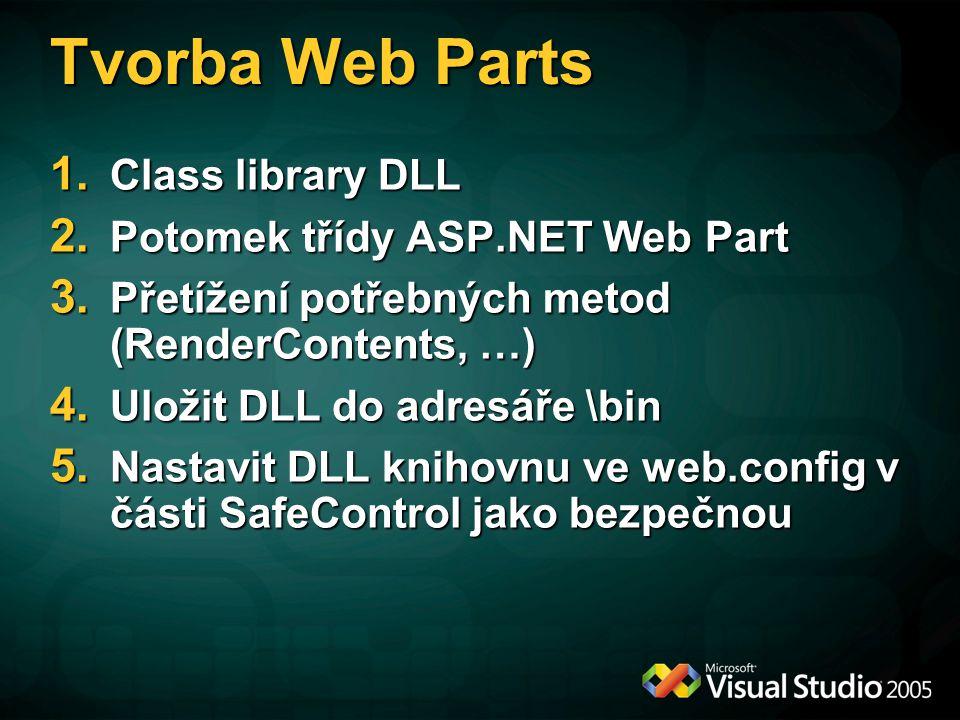 Tvorba Web Parts 1. Class library DLL 2. Potomek třídy ASP.NET Web Part 3. Přetížení potřebných metod (RenderContents, …) 4. Uložit DLL do adresáře \b