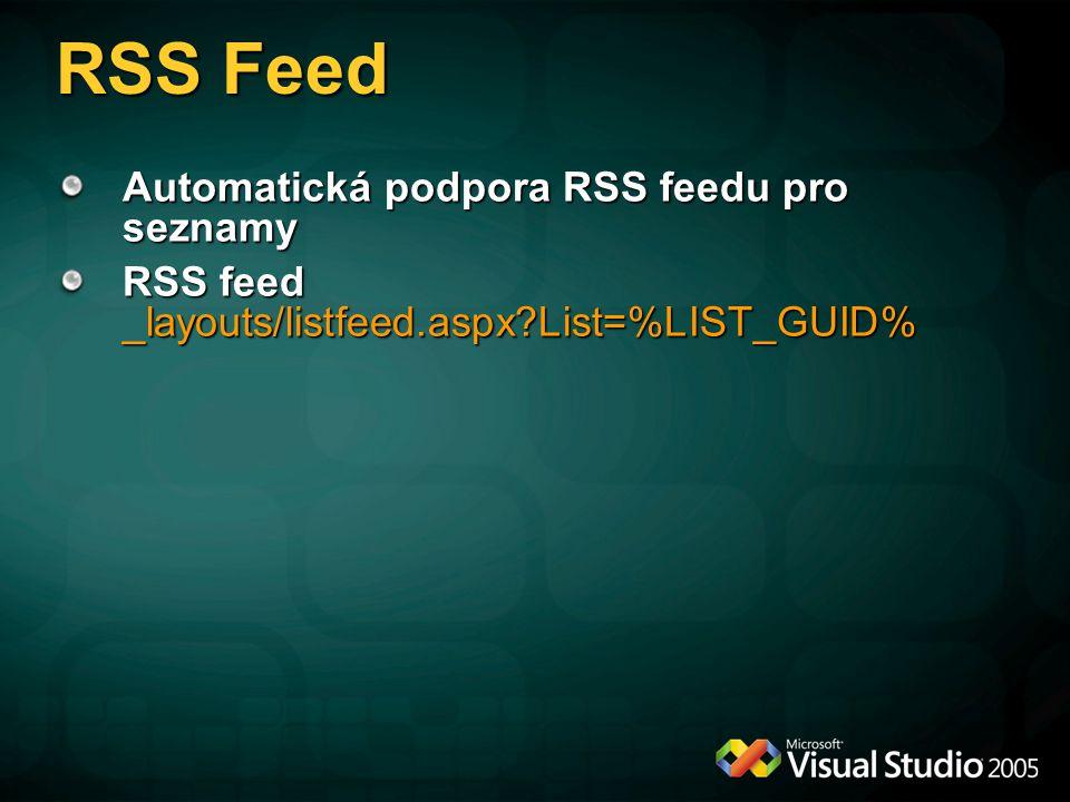 RSS Feed Automatická podpora RSS feedu pro seznamy RSS feed _layouts/listfeed.aspx?List=%LIST_GUID%