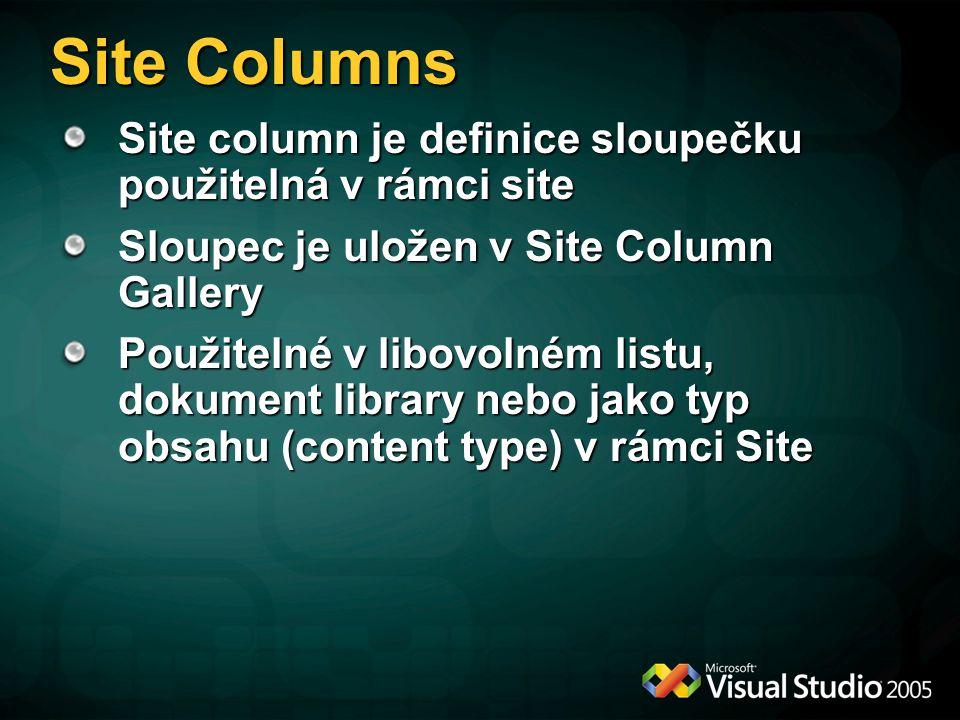 Site Columns Site column je definice sloupečku použitelná v rámci site Sloupec je uložen v Site Column Gallery Použitelné v libovolném listu, dokument