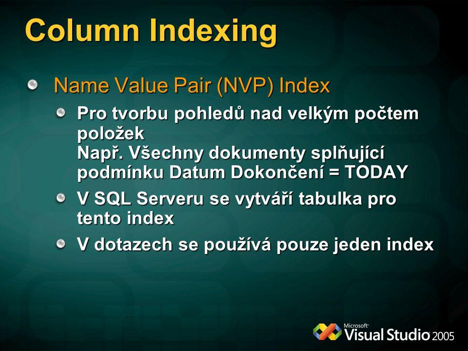 Column Indexing Name Value Pair (NVP) Index Pro tvorbu pohledů nad velkým počtem položek Např. Všechny dokumenty splňující podmínku Datum Dokončení =