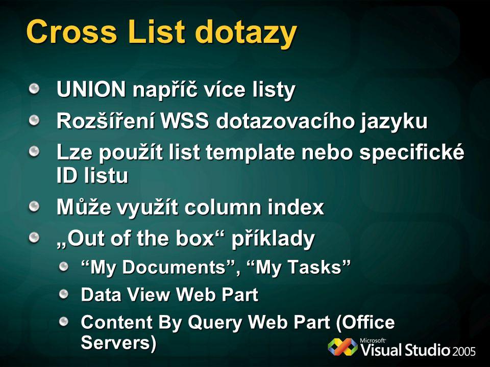 Cross List dotazy UNION napříč více listy Rozšíření WSS dotazovacího jazyku Lze použít list template nebo specifické ID listu Může využít column index