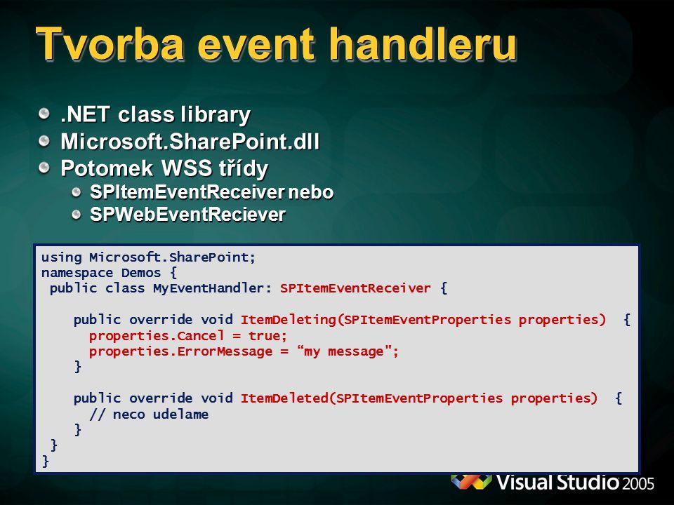 Tvorba event handleru.NET class library Microsoft.SharePoint.dll Potomek WSS třídy SPItemEventReceiver nebo SPWebEventReciever using Microsoft.SharePo
