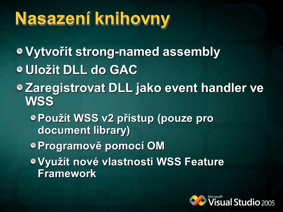 Nasazení knihovny Vytvořit strong-named assembly Uložit DLL do GAC Zaregistrovat DLL jako event handler ve WSS Použít WSS v2 přístup (pouze pro docume