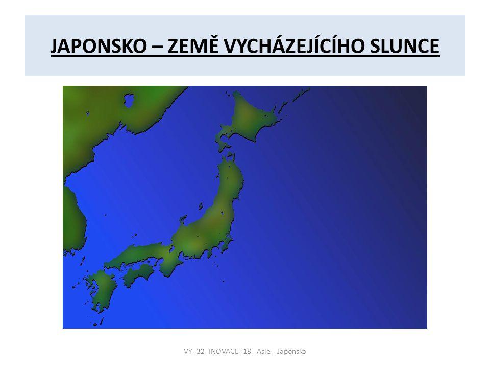 JAPONSKO – ZEMĚ VYCHÁZEJÍCÍHO SLUNCE VY_32_INOVACE_18 Asie - Japonsko