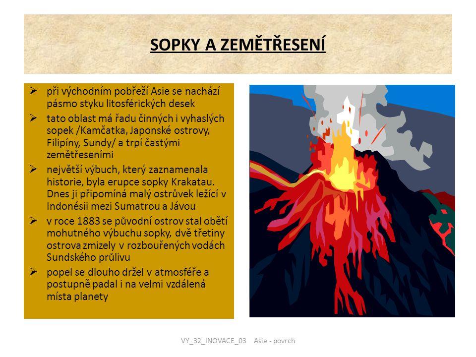 SOPKY A ZEMĚTŘESENÍ  při východním pobřeží Asie se nachází pásmo styku litosférických desek  tato oblast má řadu činných i vyhaslých sopek /Kamčatka