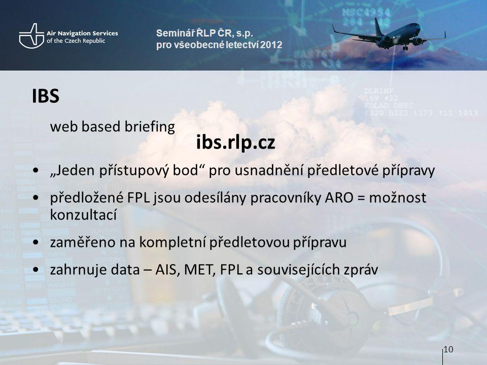 """Seminář ŘLP ČR, s.p. pro všeobecné letectví 2012 IBS web based briefing ibs.rlp.cz """"Jeden přístupový bod"""" pro usnadnění předletové přípravy předložené"""