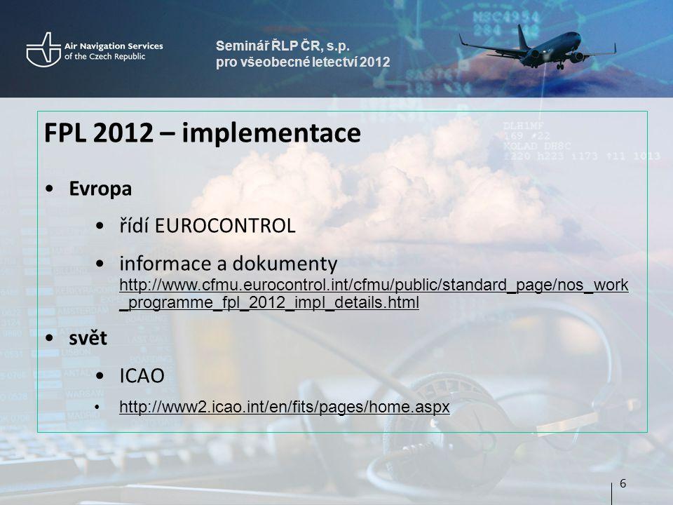 Seminář ŘLP ČR, s.p. pro všeobecné letectví 2012 FPL 2012 – implementace Evropa řídí EUROCONTROL informace a dokumenty http://www.cfmu.eurocontrol.int
