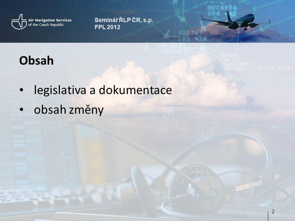 Seminář ŘLP ČR, s.p. FPL 2012 Obsah legislativa a dokumentace obsah změny 2