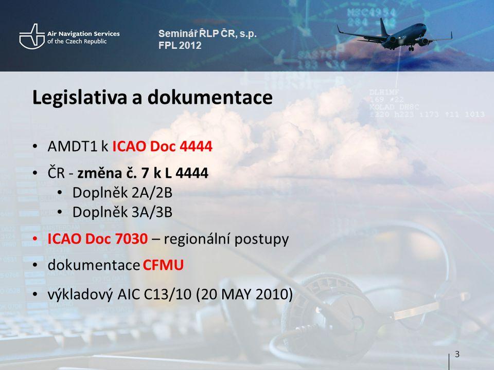 Seminář ŘLP ČR, s.p. FPL 2012 Legislativa a dokumentace AMDT1 k ICAO Doc 4444 ČR - změna č.