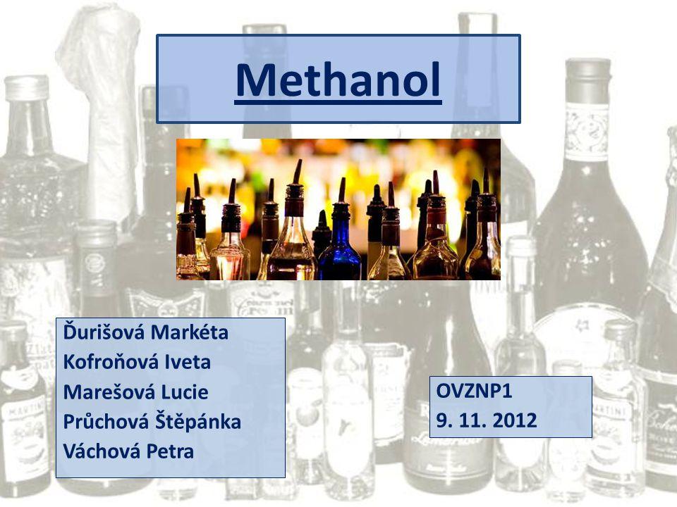 Methanol Ďurišová Markéta Kofroňová Iveta Marešová Lucie Průchová Štěpánka Váchová Petra OVZNP1 9. 11. 2012