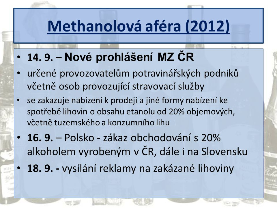 Methanolová aféra (2012) 14. 9. – Nové prohlášení MZ ČR určené provozovatelům potravinářských podniků včetně osob provozující stravovací služby se zak