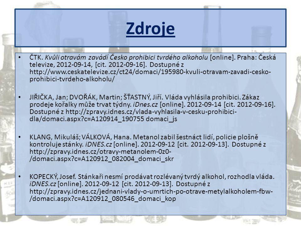 Zdroje ČTK. Kvůli otravám zavádí Česko prohibici tvrdého alkoholu [online]. Praha: Česká televize, 2012-09-14, [cit. 2012-09-16]. Dostupné z http://ww