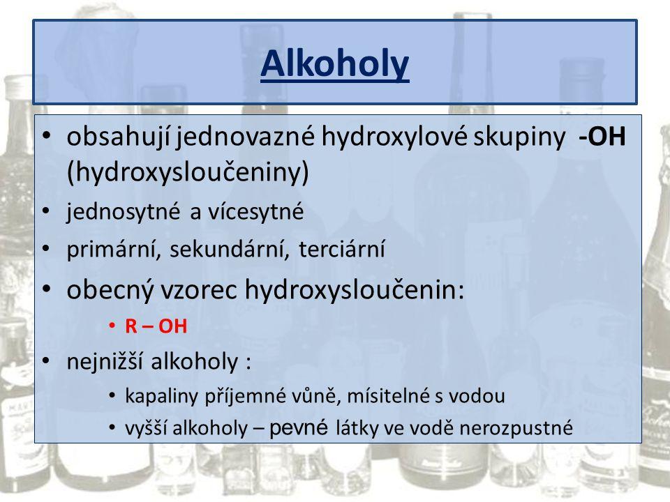 Alkoholy obsahují jednovazné hydroxylové skupiny -OH (hydroxysloučeniny) jednosytné a vícesytné primární, sekundární, terciární obecný vzorec hydroxys