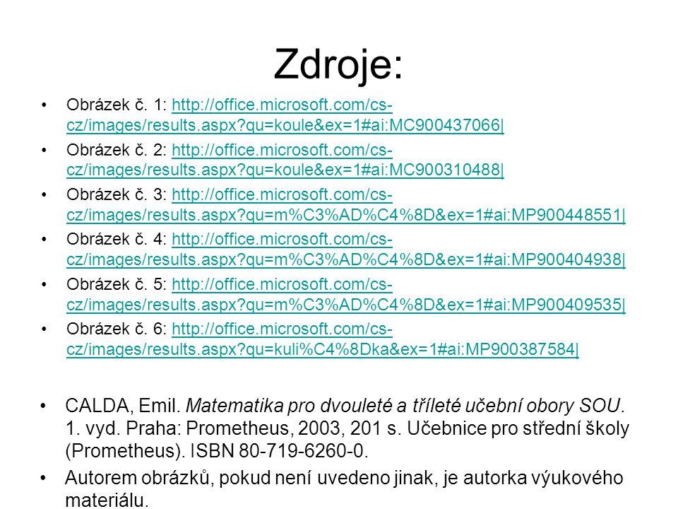 Zdroje: Obrázek č. 1: http://office.microsoft.com/cs- cz/images/results.aspx?qu=koule&ex=1#ai:MC900437066|http://office.microsoft.com/cs- cz/images/re