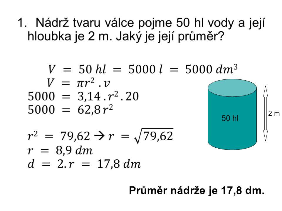 50 hl 2 m Průměr nádrže je 17,8 dm.