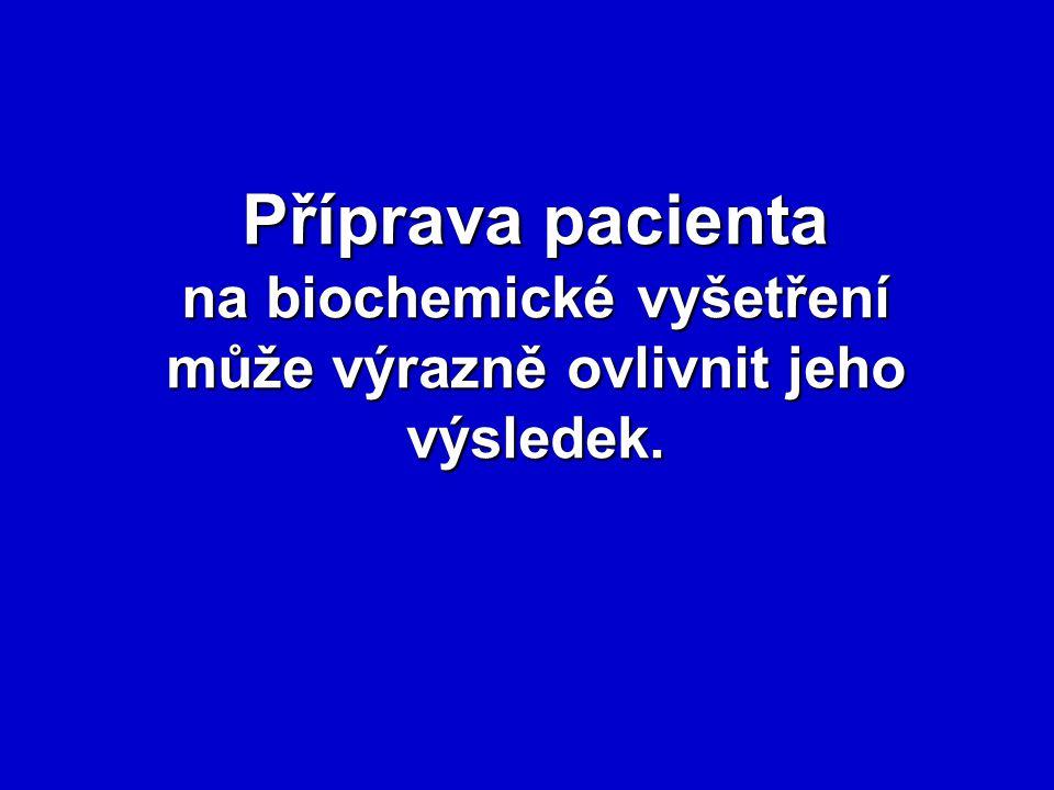 Příprava pacienta na biochemické vyšetření může výrazně ovlivnit jeho výsledek.