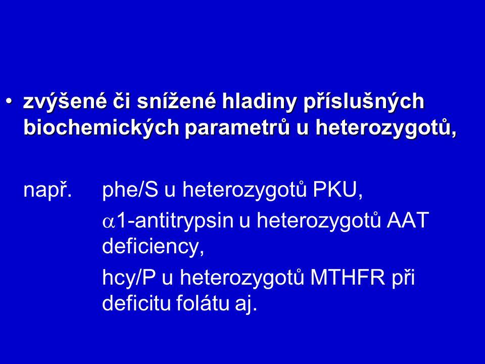 zvýšené či snížené hladiny příslušných biochemických parametrů u heterozygotů,zvýšené či snížené hladiny příslušných biochemických parametrů u heteroz