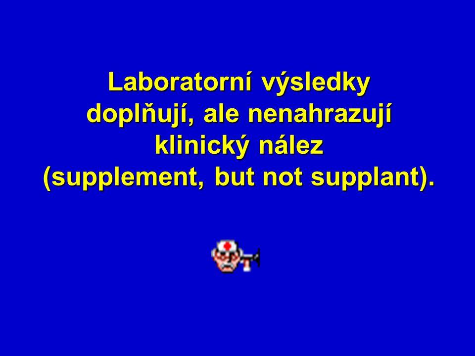 Laboratorní výsledky doplňují, ale nenahrazují klinický nález (supplement, but not supplant).