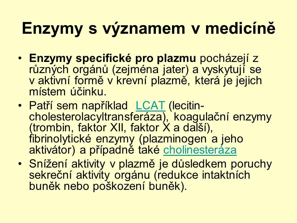 Enzymy s významem v medicíně Enzymy specifické pro plazmu pocházejí z různých orgánů (zejména jater) a vyskytují se v aktivní formě v krevní plazmě, k