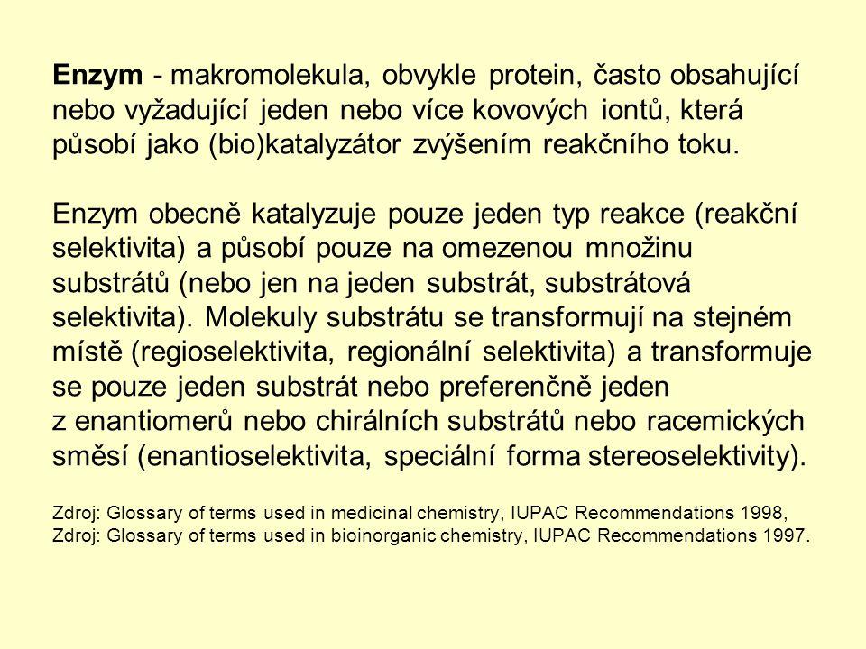 Enzym - makromolekula, obvykle protein, často obsahující nebo vyžadující jeden nebo více kovových iontů, která působí jako (bio)katalyzátor zvýšením r