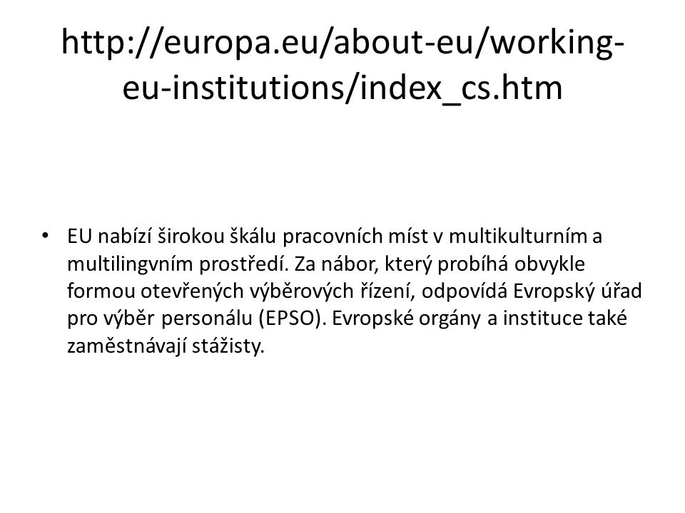 http://europa.eu/about-eu/working- eu-institutions/index_cs.htm EU nabízí širokou škálu pracovních míst v multikulturním a multilingvním prostředí.