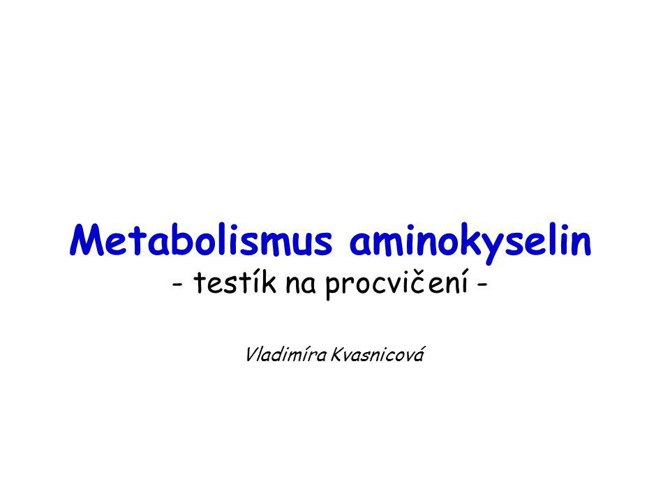 Metabolismus aminokyselin - testík na procvičení - Vladimíra Kvasnicová