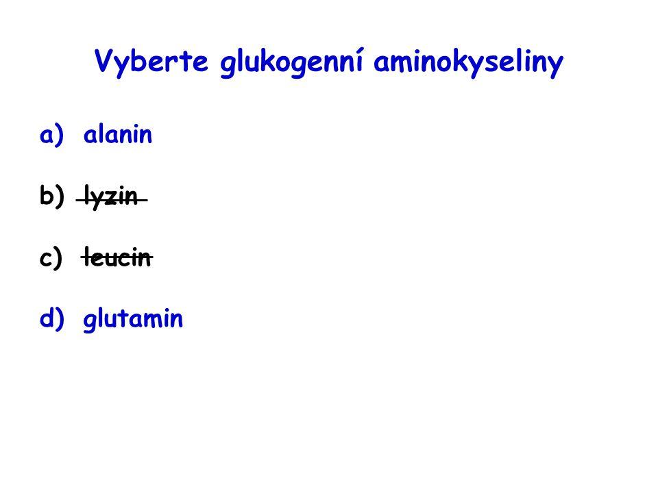Vyberte glukogenní aminokyseliny a)alanin b)lyzin c)leucin d)glutamin
