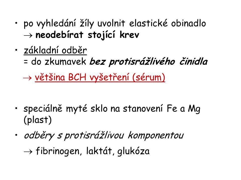 po vyhledání žíly uvolnit elastické obinadlo  neodebírat stojící krev základní odběr = do zkumavek bez protisrážlivého činidla  většina BCH vyšetřen