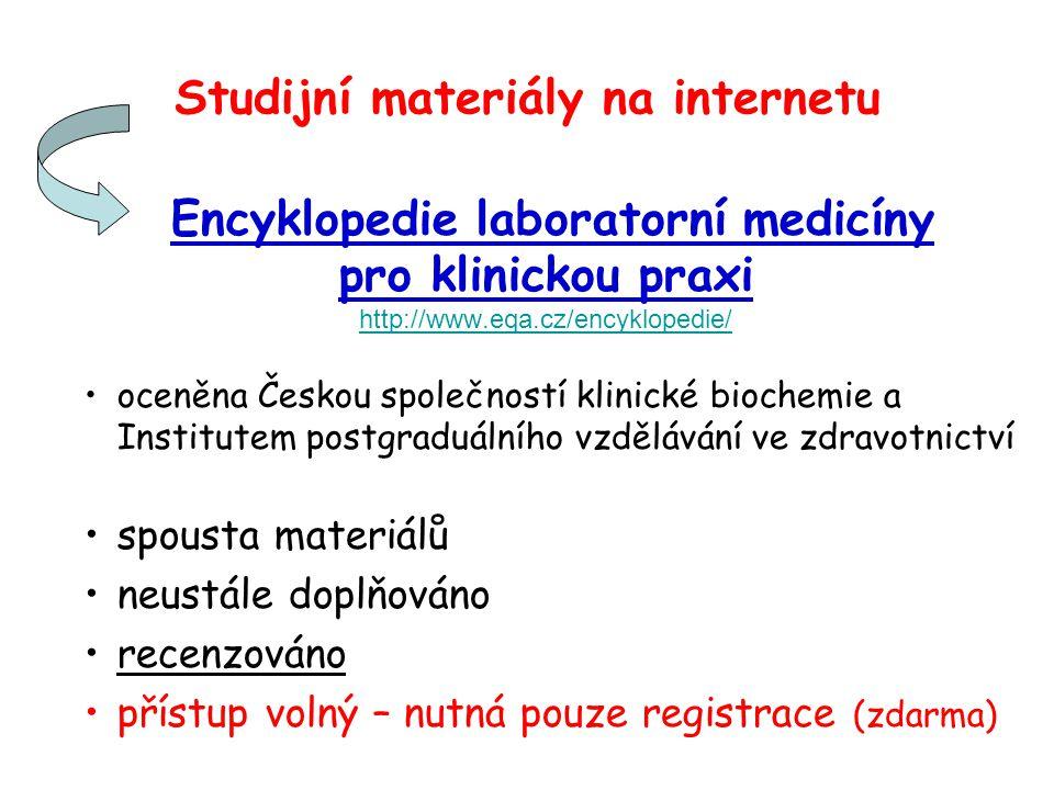 Studijní materiály na internetu Encyklopedie laboratorní medicíny pro klinickou praxi http://www.eqa.cz/encyklopedie/ http://www.eqa.cz/encyklopedie/