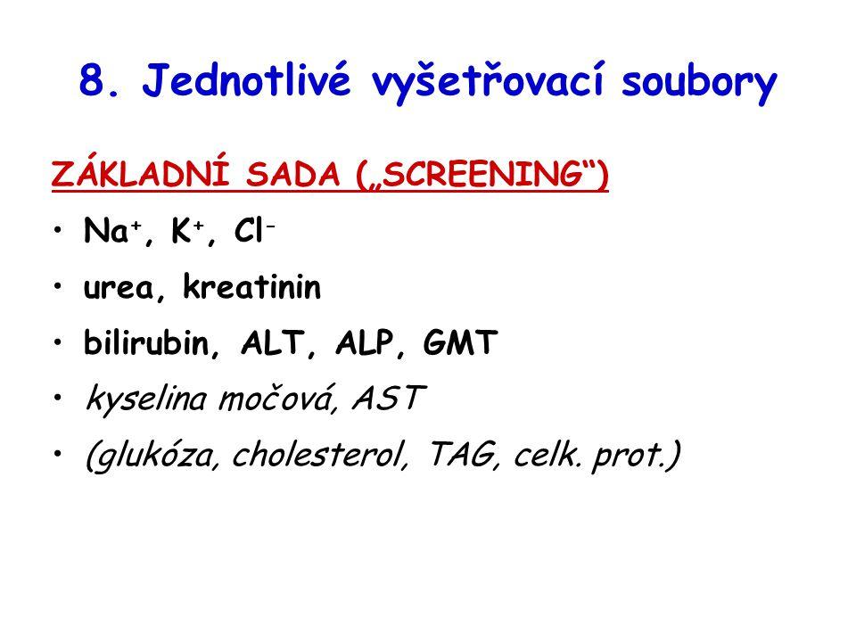"""8. Jednotlivé vyšetřovací soubory ZÁKLADNÍ SADA (""""SCREENING"""") Na +, K +, Cl - urea, kreatinin bilirubin, ALT, ALP, GMT kyselina močová, AST (glukóza,"""