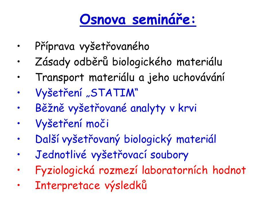 """Osnova semináře: Příprava vyšetřovaného Zásady odběrů biologického materiálu Transport materiálu a jeho uchovávání Vyšetření """"STATIM"""" Běžně vyšetřovan"""