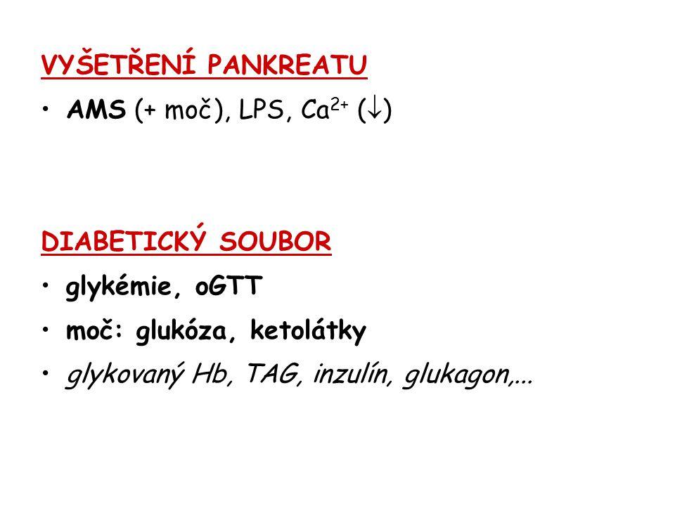VYŠETŘENÍ PANKREATU AMS (+ moč), LPS, Ca 2+ (  ) DIABETICKÝ SOUBOR glykémie, oGTT moč: glukóza, ketolátky glykovaný Hb, TAG, inzulín, glukagon,...