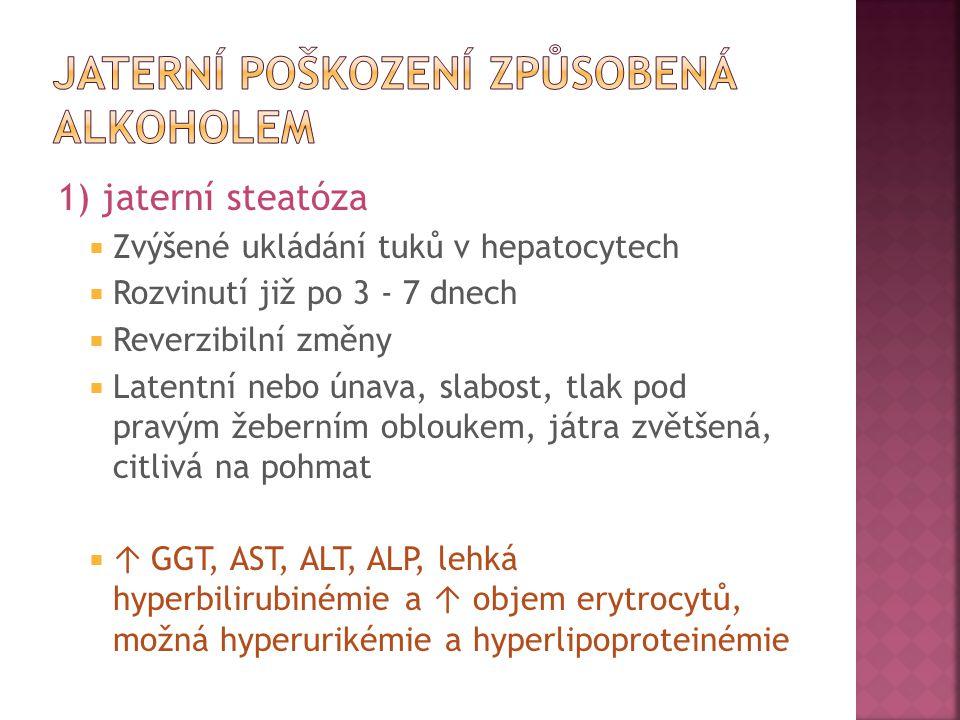 1) jaterní steatóza  Zvýšené ukládání tuků v hepatocytech  Rozvinutí již po 3 - 7 dnech  Reverzibilní změny  Latentní nebo únava, slabost, tlak po