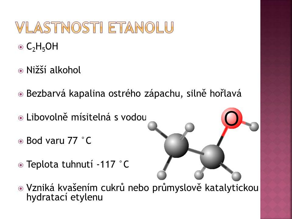  C 2 H 5 OH  Nižší alkohol  Bezbarvá kapalina ostrého zápachu, silně hořlavá  Libovolně mísitelná s vodou  Bod varu 77 °C  Teplota tuhnutí -117
