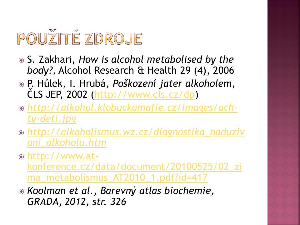  S. Zakhari, How is alcohol metabolised by the body?, Alcohol Research & Health 29 (4), 2006  P. Hůlek, I. Hrubá, Poškození jater alkoholem, ČLS JEP