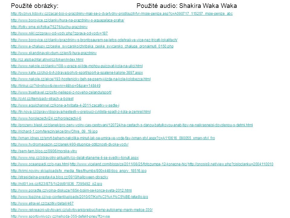 Použité obrázky: http://byznys.lidovky.cz/zacal-boj-o-prazdniny-maji-se-o-dva-tydny-prodlouzit-fyr-/moje-penize.asp?c=A090717_115257_moje-penize_abc h