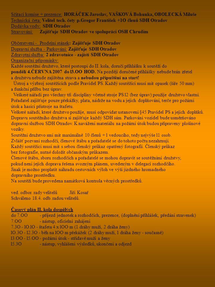 Sčítací komise + prezence: HORÁČEK Jaroslav, VAŠKOVÁ Bohunka, OBOLECKÁ Miluše Technická četa: Velitel tech. čety p.Gregor František +1O členů SDH Otra