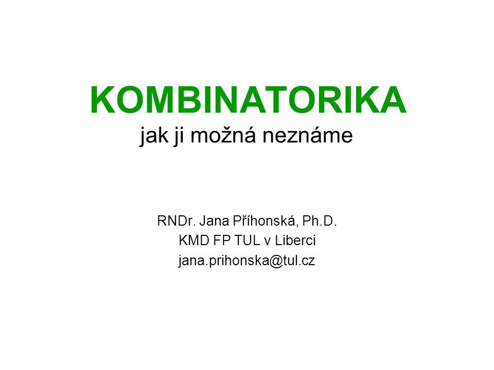 KOMBINATORIKA jak ji možná neznáme RNDr. Jana Příhonská, Ph.D. KMD FP TUL v Liberci jana.prihonska@tul.cz