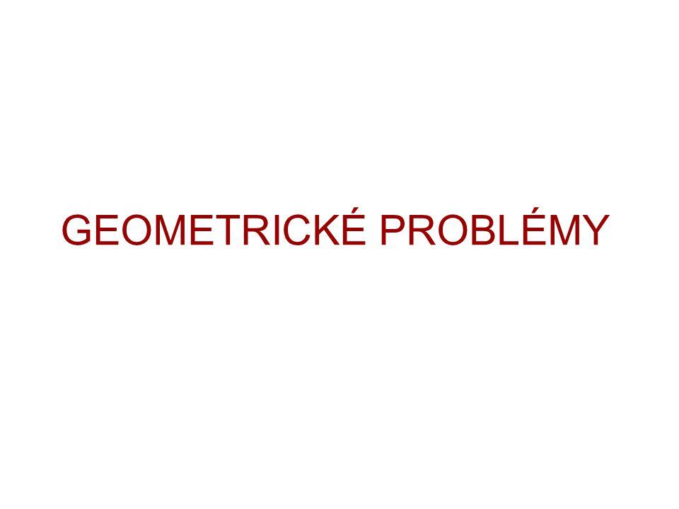 GEOMETRICKÉ PROBLÉMY