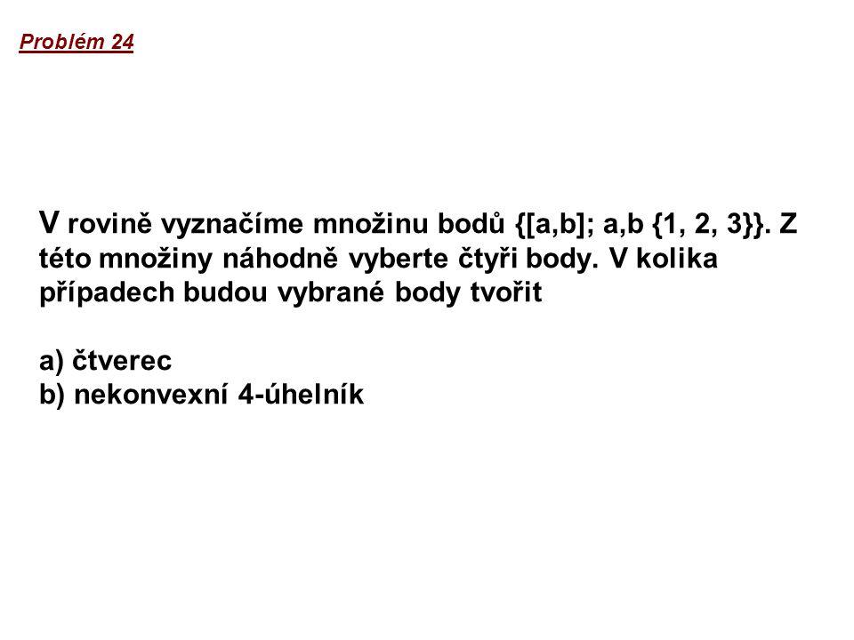 V rovině vyznačíme množinu bodů {[a,b]; a,b {1, 2, 3}}. Z této množiny náhodně vyberte čtyři body. V kolika případech budou vybrané body tvořit a) čtv