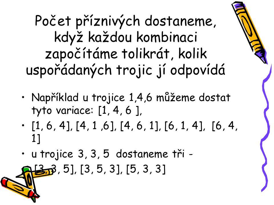 Počet příznivých dostaneme, když každou kombinaci započítáme tolikrát, kolik uspořádaných trojic jí odpovídá Například u trojice 1,4,6 můžeme dostat t