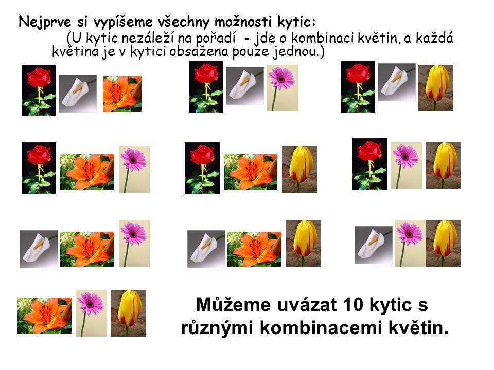Nejprve si vypíšeme všechny možnosti kytic: (U kytic nezáleží na pořadí - jde o kombinaci květin, a každá květina je v kytici obsažena pouze jednou.)